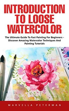 Introduction To Loose Watercolor: The Ultimate Guide To Fast Painting For Beginners - Discover Amazing Watercolor Techniques And Painting Tutorials!, http://www.amazon.com/gp/product/B06ZZRSFHR/ref=cm_sw_r_pi_eb_8kn8ybMZTXD04