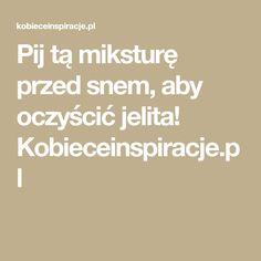 Pij tą miksturę przed snem, aby oczyścić jelita! Kobieceinspiracje.pl Good To Know, Health And Beauty, Food And Drink, Drinks, Healthy, Tips, Fitness, Salud, Drinking