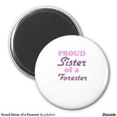 Proud Sister of a Forester 2 Inch Round Magnet