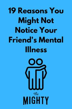 19 Reasons You Might Not Notice Your Friend's Mental Illness #mentalhealth
