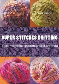 Super Stitches Knitting: Knitting Essentials Plus a Dictionary of more than 300 Stitch Patterns by Karen Hemingway