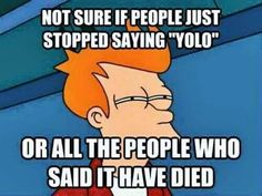 People stopped saying YOLO meme - http://jokideo.com/people-stopped-saying-yolo-meme/