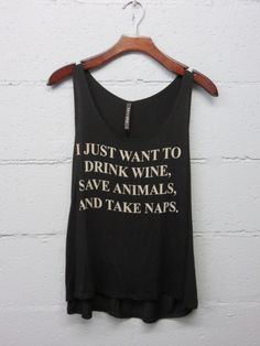 I Just Want to Drink Wine, Save Animals, & Take Naps shirt (size small)