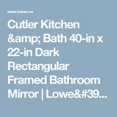 Cutler Kitchen & Bath 40-in x 22-in Dark Rectangular Framed Bathroom Mirror | Lowe's Canada