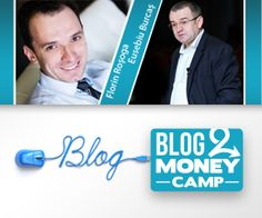 Blog2Money: Tabara de Blog si Antreprenoriat Online cu Eusebiu Burcas si Florin Rosoga
