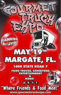 Saturday, May 19, 2012  6:00 PM - 10:00 PM  Gourmet Truck Expo - Margate  Where: NE Corner of SR7 and Margate Blvd.  Join 25 of South Florida's best Food Trucks and local merchants for the monthly Gourmet Truck Expo in Margate.  https://www.facebook.com/events/129914127142098/