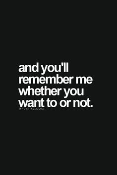 Sure will. Maybe I won't be in your heart forever but I know someone who will. Every night you go to bed with that Ex ;-)