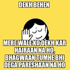 Dekh bhae dekh behn dekh pagli whatsapp trolls for whatsapp dp and facebook photo comment.