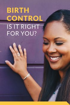Have you been thinking about getting on birth control, switching birth control methods or want to know if it might be a viable treatment option for your symptoms? Womens Wellness, Understanding Yourself, Birth, How To Get