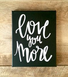 Love you more- 8x10 mini canvas  Canvas colors- hot pink, black, navy, teal, gray Lettering colors- 14 karat gold leaf, metallic silver, black, white