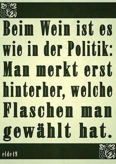 Beim Wein ist es wie in der Politik: Man merkt erst hinterher welche Flaschen man gewählt hat. » Falk Kulinarium