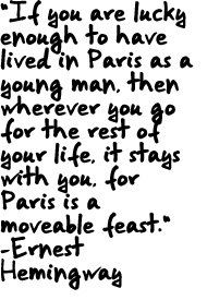 """""""If your are lucky enough to have lived in Paris...Paris is a moveable feast"""" ~ Hemingway"""