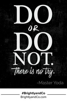 """Do or do not."" - Master Yoda - Brightly & Co. Yoda Quotes, Wall Quotes, Movie Quotes, Motivational Quotes, Inspirational Quotes, The Best Is Yet To Come, Golden Rule, Life Motivation, Positive Thoughts"