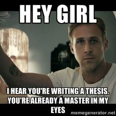 ryan gosling hey girl - Hey Girl I hear you're writing a Thesis. You're already a master in my eyes