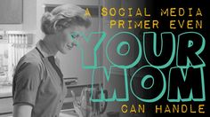 a-social-media-primer-even-your-mom-can-handle by Nadine @ We Are Visual  via Slideshare