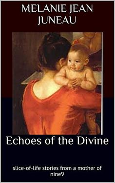 free ebook-Echoes of the Divine: slice-of-life stories from a mother of nine9 by [Juneau, Melanie Jean]