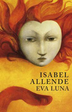 Isabel Allende - Eva Luna - For Reading Addicts Got Books, Book Club Books, Book Lists, Read Books, Markus Zusak, William Faulkner, Harper Lee, Margaret Atwood, Sun Tzu