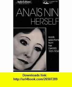 Anais Nin Herself Read Selections from Her Diaries, 1931-34 (0601531037147) Anais Nin , ISBN-10: 0945353715  , ISBN-13: 978-0945353713 ,  , tutorials , pdf , ebook , torrent , downloads , rapidshare , filesonic , hotfile , megaupload , fileserve
