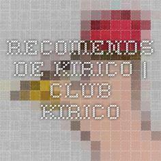 Recomends. de kirico | Club Kirico