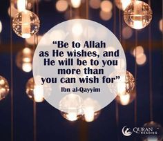 Be to Allah as He wishes, and He will be to you more than you can wish for. — Ibn al-Qayyim #QOTD #Islam #Quote