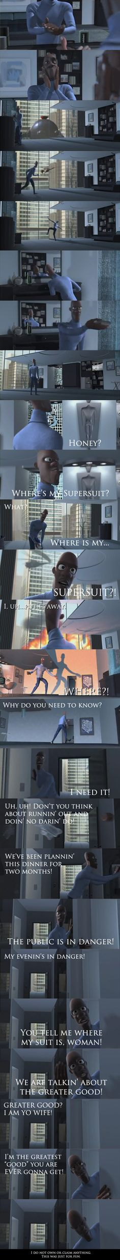 "WHERE'S MY SUPERSUIT?!--funniest scene in ""The Incredibles!"" what made it so funny was Samuel L. Jackson's and the lady's voices. soooooo perfect!"