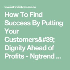 How To Find Success By Putting Your Customers' Dignity Ahead of Profits - Ngtrend Network