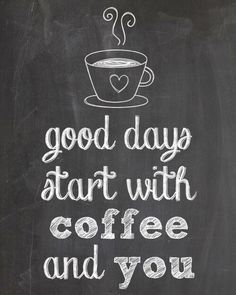 Good days start with coffee and you <3