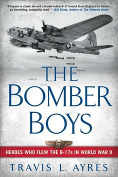 The Bomber Boys: Heroes Who Flew the B-17s in World War II by Travis L. Ayres. $11.52