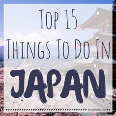 Top 15 Things to Do In Japan | Inside the Fox Den