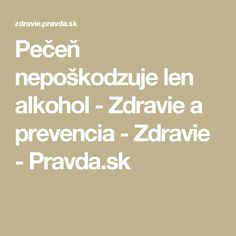 Pečeň nepoškodzuje len alkohol - Zdravie a prevencia - Zdravie - Pravda.sk