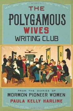 The Polygamous Wives Writing Club: From the Diaries of Mormon Pioneer Women by Paula Kelly Harline (Instructor of writing, Brigham Young University) Mormon Polygamy, Ex Mormon, Book Of Mormon, Mormon History, Mormon Pioneers, Brigham Young University, State College, Pioneer Woman, Women In History