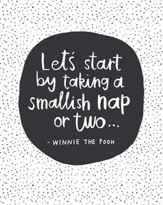 Lets Start With A Smallish Nap or Two... - Winnie The Pooh Quote. Hand-lettered quote in simple black and white with contemporary spotty