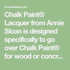 Chalk Paint® Lacquer from Annie Sloan is designed specifically to go over Chalk Paint® for wood or concrete surfaces.