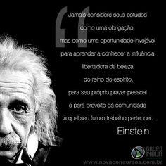Mensagem verdadeira... Estudos não podem ser considerados como obrigação e sim como uma grande Oportunidade...