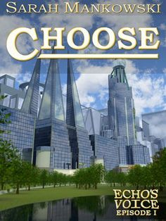 Choose - Echo's Voice: Episode I by Sarah Mankowski, http://www.amazon.com/gp/product/B007U838OU/ref=cm_sw_r_pi_alp_BgtYpb1NPHS06