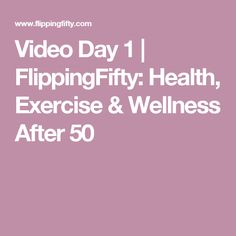 Video Day 1 | FlippingFifty: Health, Exercise & Wellness After 50