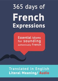 E-book to help you learn and understand French expressions and idioms: one for each day of the year. With audio for pronunciation help and English translations. Get it on pdf, epub, mobi.