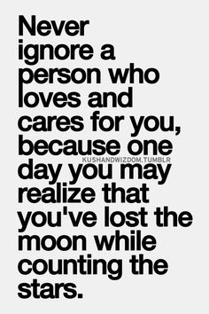best-love-quotes-never-ignore-a-person-who-loves-and-cares-for-you-because-one-day-you-may-realize-that-youve-lost-the-moon-while-counting-the-stars.png (500×750)