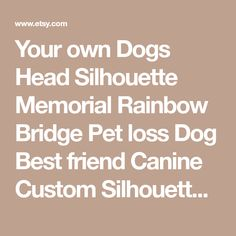 Your own Dogs Head Silhouette Memorial Rainbow Bridge Pet loss Dog Best friend Canine Custom Silhouette Photo Collage Digital Printable
