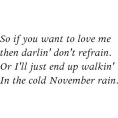 November Rain, Guns 'N Roses <3 one of my all time faves for sure