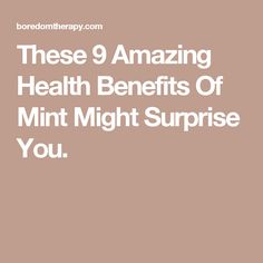 These 9 Amazing Health Benefits Of Mint Might Surprise You.