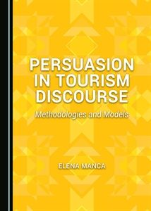 Persuasion in tourism discourse : methodologies and models / by Elena Manca