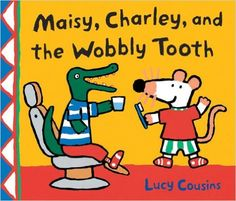 Maisy, Charley, and the Wobbly Tooth by Lucy Cousins. Ms. Katie read this book on 2/16/16.