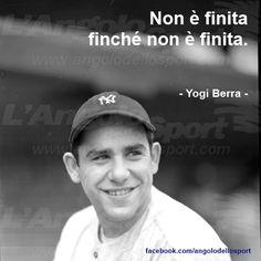 Non è finita finché non è finita. Yogi Berra.  #sport #quote #pnl #motivational