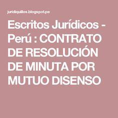 Escritos Jurídicos - Perú : CONTRATO DE RESOLUCIÓN DE MINUTA POR MUTUO DISENSO