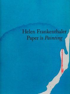 Helen Frankenthaler - Paper is Painting Text by Robert S. Mattison 2010