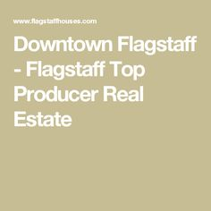 Downtown Flagstaff - Flagstaff Top Producer Real Estate
