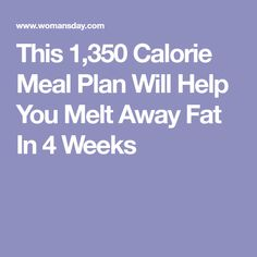 This 1,350 Calorie Meal Plan Will Help You Melt Away Fat In 4 Weeks