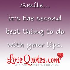 Love Quotes - Smile... It's the second best thing to do with your lips.