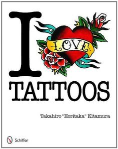 I Love Tattoos by Takahiro Horitaka Kitamura. $27.50. Publisher: Schiffer Publishing, Ltd. (March 28, 2012). Publication: March 28, 2012. Save 21% Off!